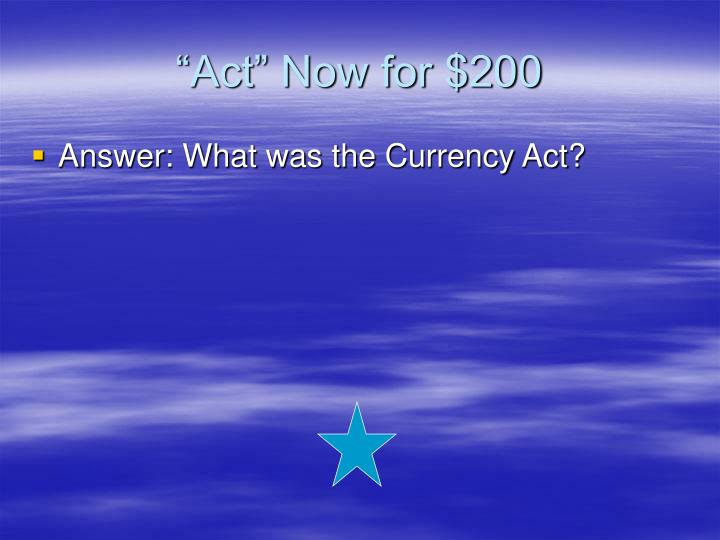 """""""Act"""" Now for $200"""