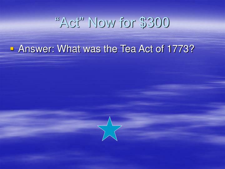"""""""Act"""" Now for $300"""