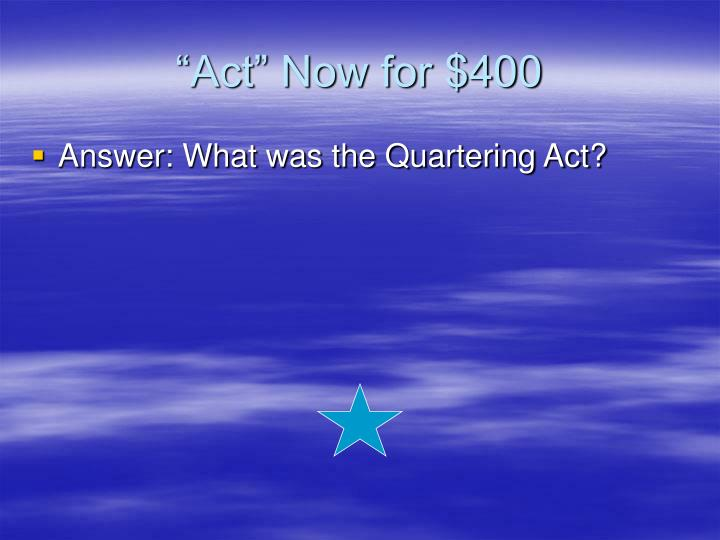 """""""Act"""" Now for $400"""