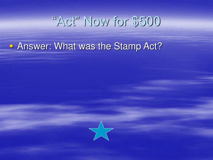 """""""Act"""" Now for $500"""