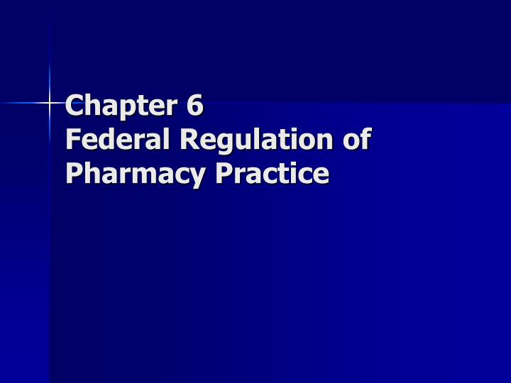 chapter 6 federal regulation of pharmacy practice n.
