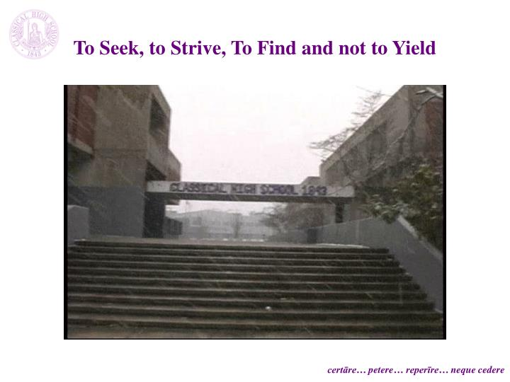 To Seek, to Strive, To Find and not to Yield