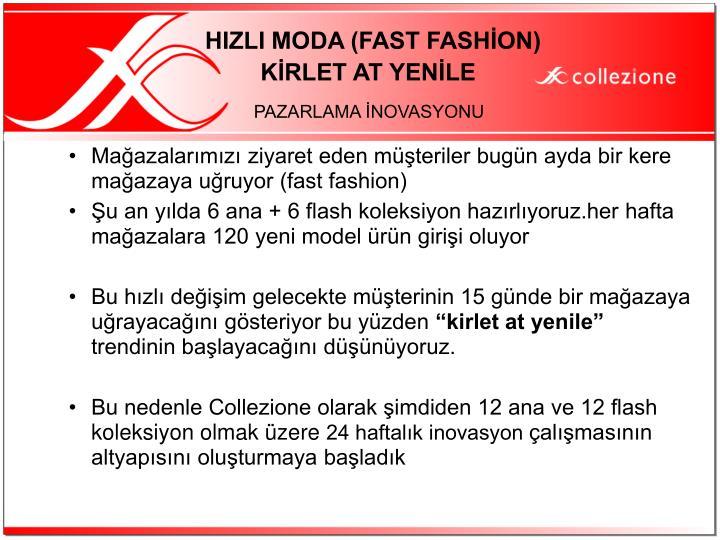 Mağazalarımızı ziyaret eden müşteriler bugün ayda bir kere mağazaya uğruyor (fast fashion)