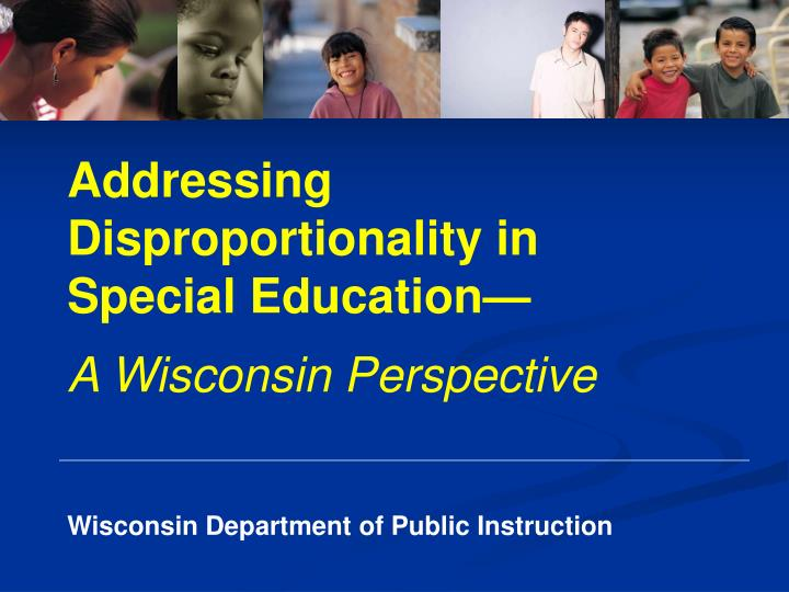 addressing disproportionality in special education a wisconsin perspective n.