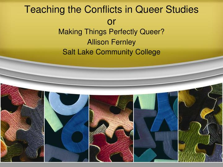teaching the conflicts in queer studies or making things perfectly queer n.