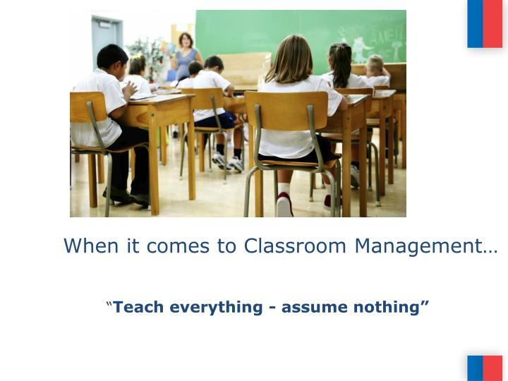 When it comes to Classroom Management…