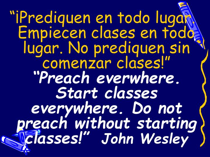 """¡Prediquen en todo lugar. Empiecen clases en todo lugar. No prediquen sin comenzar clases!"""