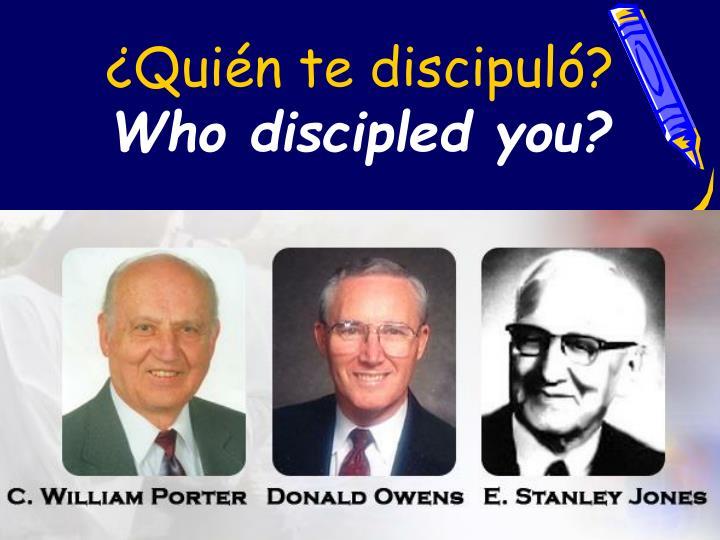 ¿Quién te discipuló?