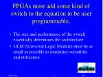 fpgas must add some kind of switch to the equation to be user programmable