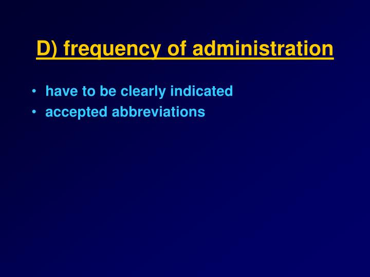 D) frequency of administration