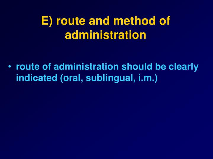 E) route and method of administration