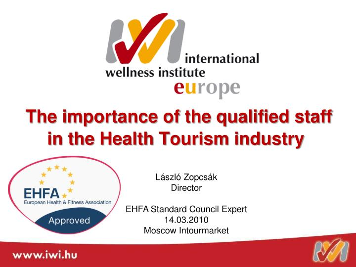 the importance of the qualified staff in the health t ourism industry n.