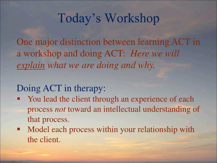 One major distinction between learning ACT in a workshop and doing ACT:
