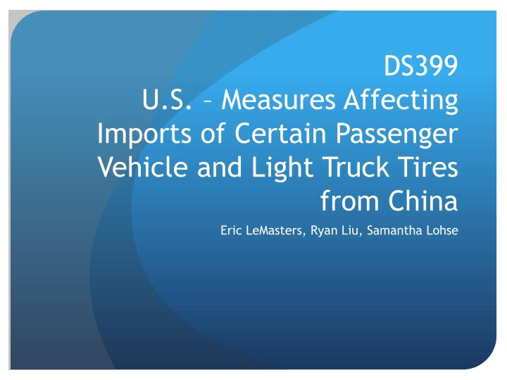 ds399 u s measures affecting imports of certain passenger vehicle and light truck tires from china n.