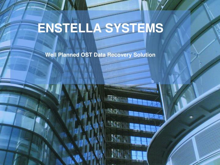 enstella systems well planned ost data recovery solution n.