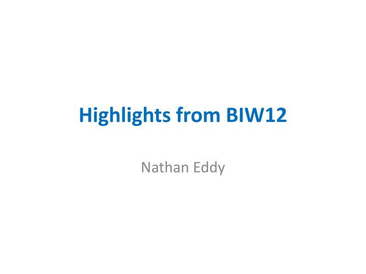 highlights from biw12 n.