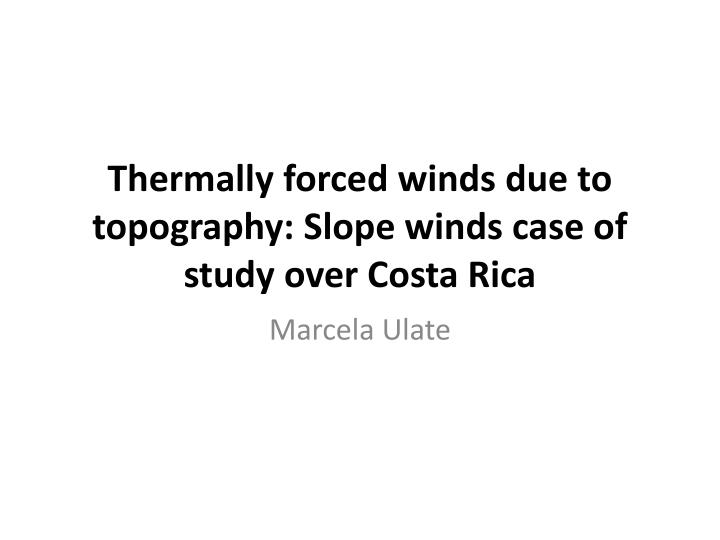 thermally forced winds due to topography slope winds case of study over costa rica n.