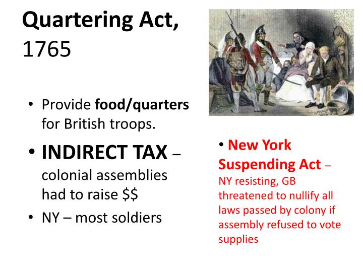 an introduction to the history of the quartering act in 1765 by the british In its original incarnation, the quartering act of 1765 had merely demanded that colonists provide barracks for british soldiers in boston, those barracks were on an isolated island in boston harbor.