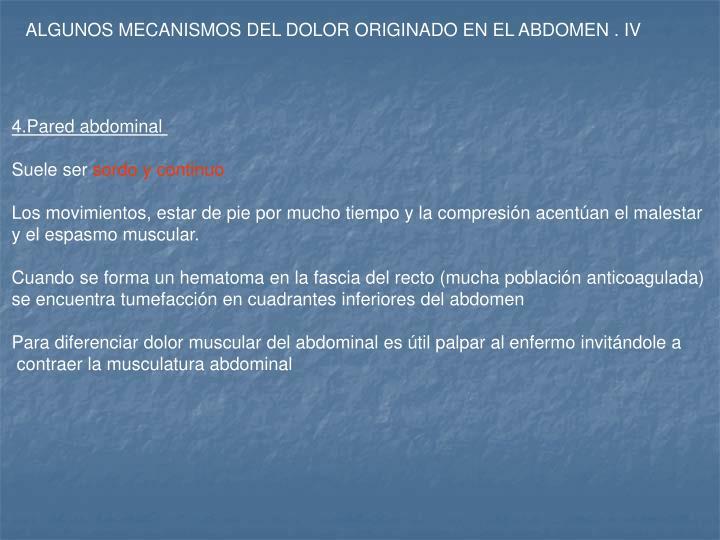 ALGUNOS MECANISMOS DEL DOLOR ORIGINADO EN EL ABDOMEN . IV