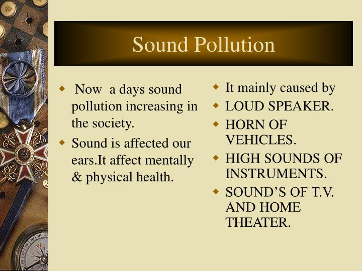 Now  a days sound pollution increasing in the society.