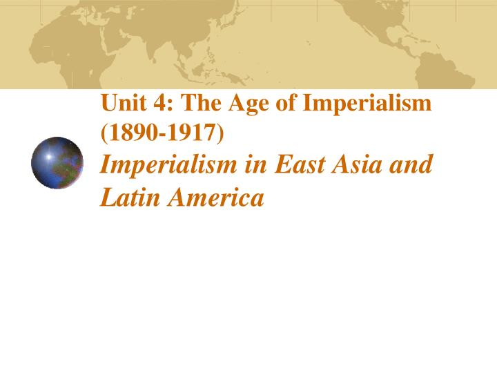 Ppt unit 4 the age of imperialism 1890 1917 imperialism in east unit 4 the age of imperialism 1890 1917 imperialism in east asia and latin america toneelgroepblik Gallery