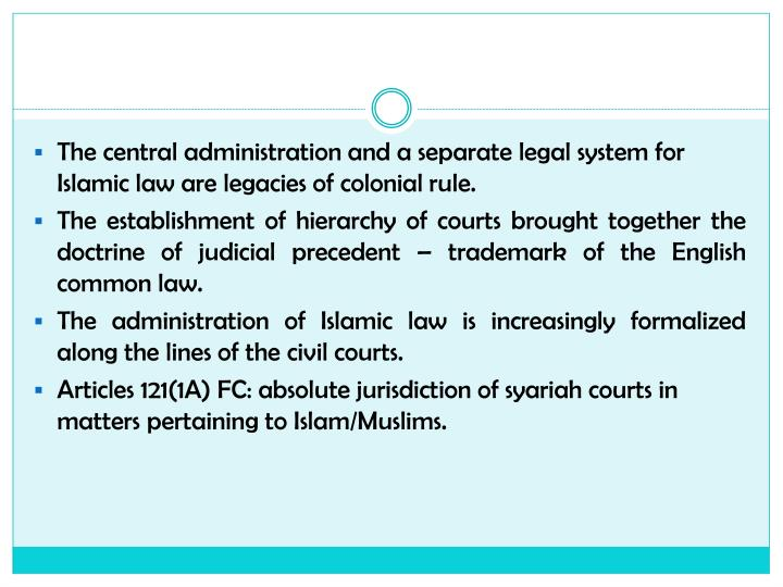The central administration and a separate legal system for Islamic law are legacies of colonial rule.