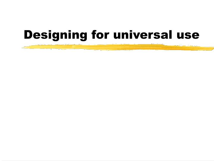 Designing for universal use
