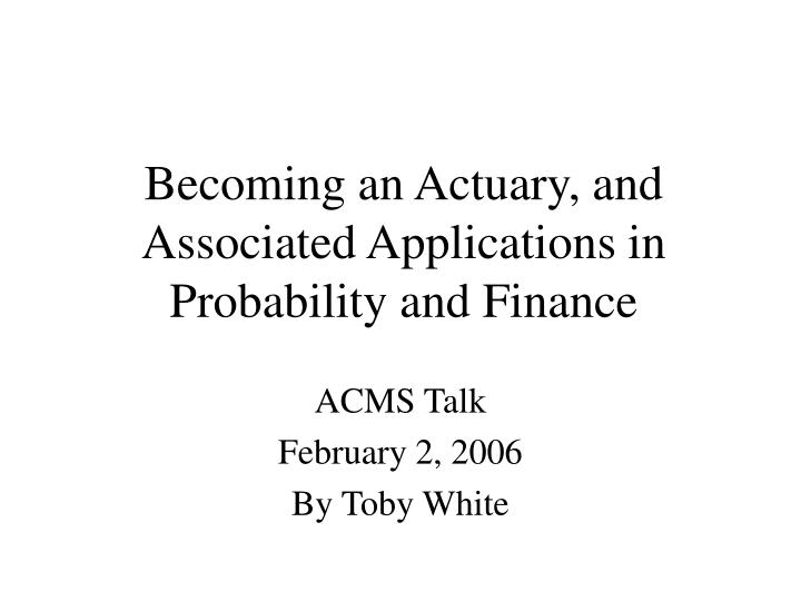 becoming an actuary and associated applications in probability and finance n.
