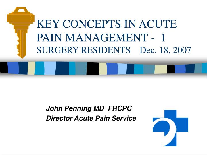 key concepts in acute pain management 1 surgery residents dec 18 2007 n.