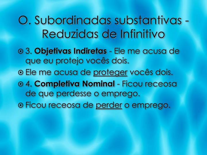 O. Subordinadas substantivas - Reduzidas de Infinitivo