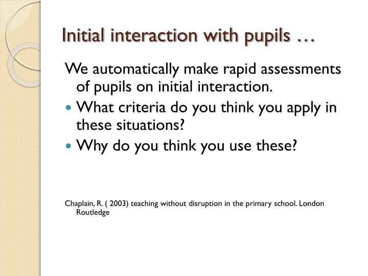 Initial interaction with pupils …