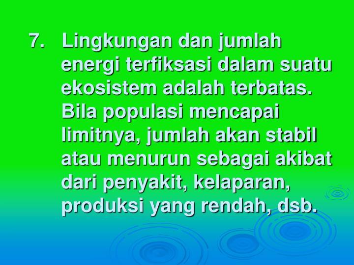 7.   Lingkungan dan jumlah energi terfiksasi dalam suatu ekosistem adalah terbatas.