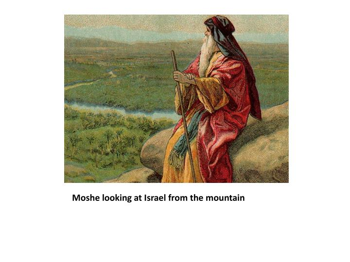 Moshe looking at israel from the mountain