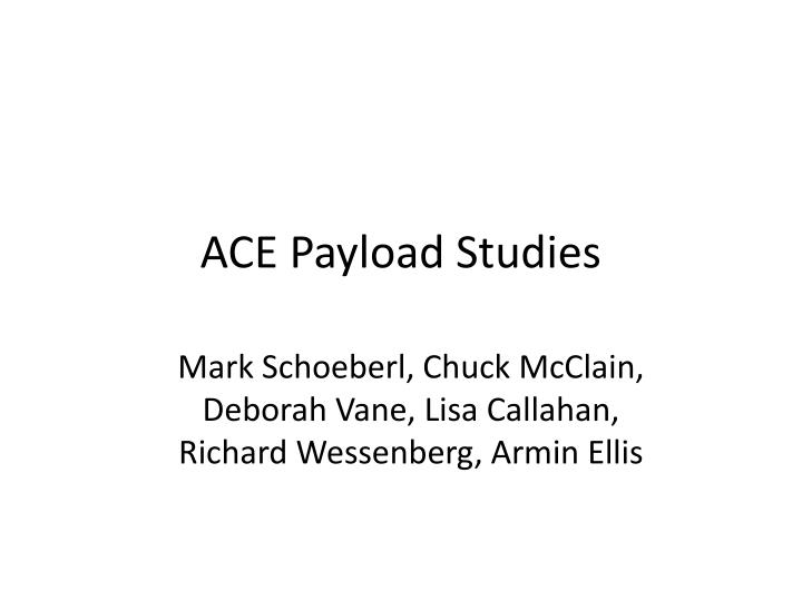 Ace payload studies