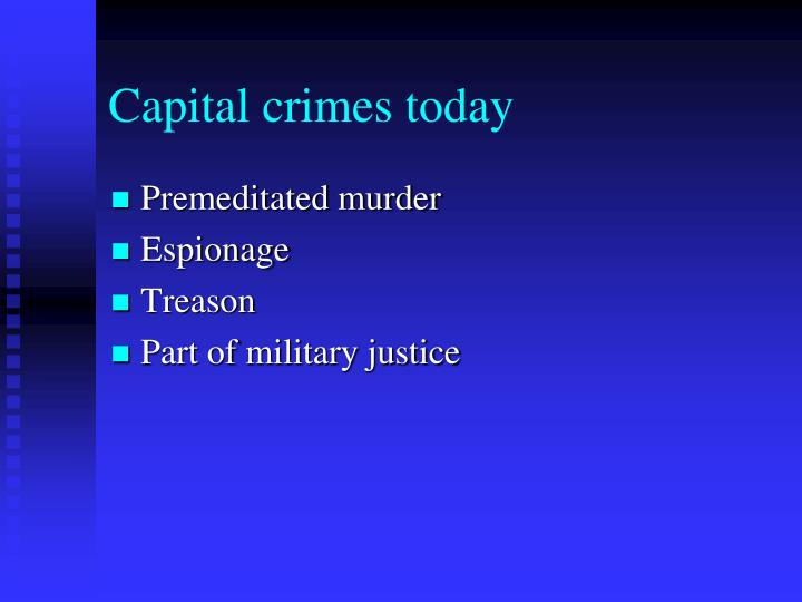 Capital crimes today