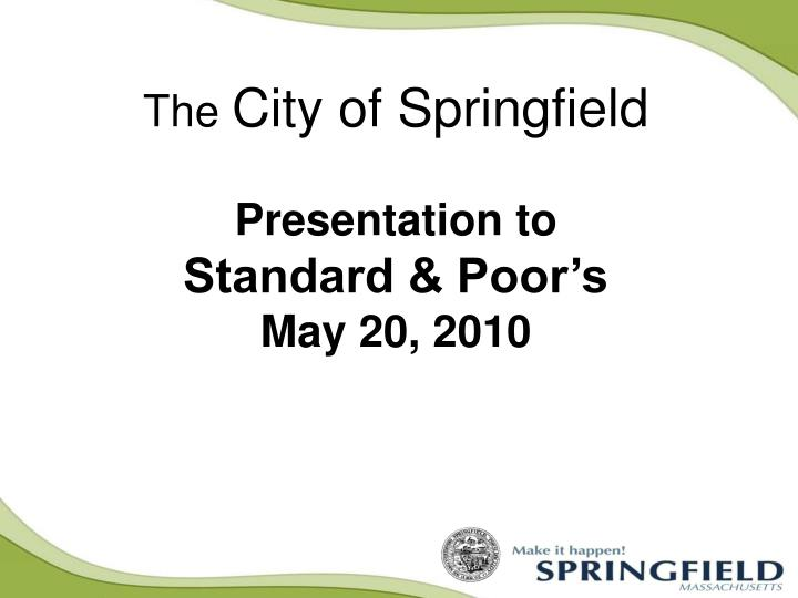 the city of springfield presentation to standard poor s may 20 2010 n.