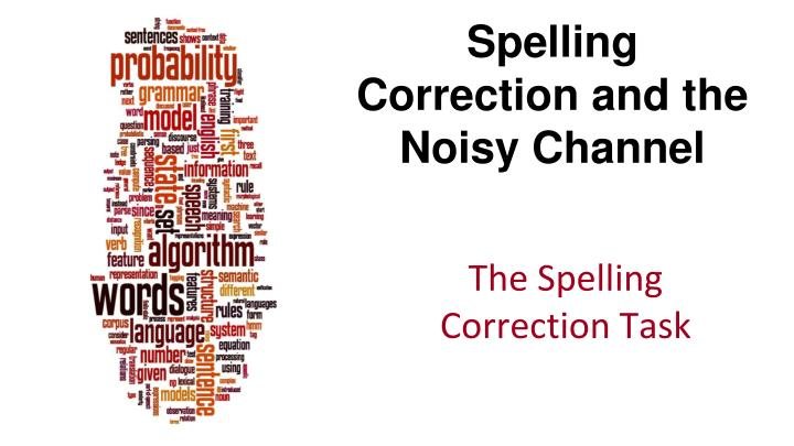 spelling correction and the noisy channel n.