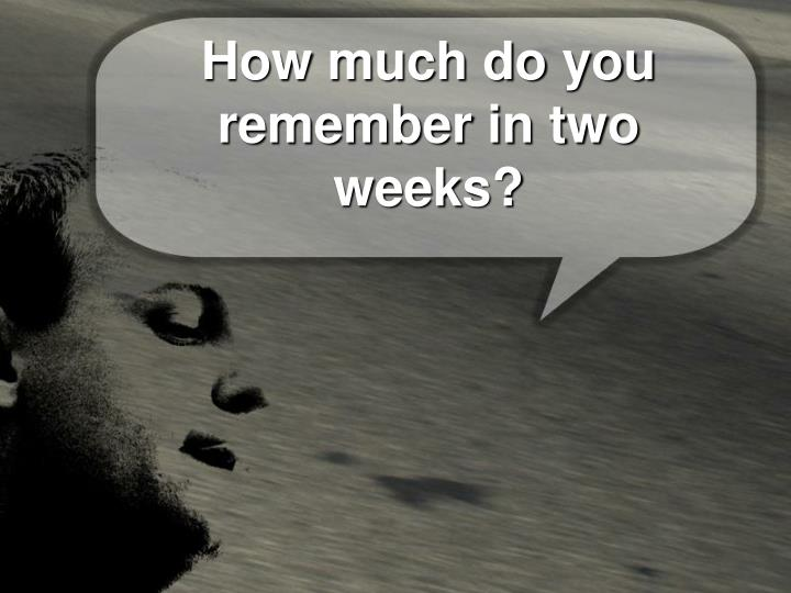 how much do you remember in two weeks n.