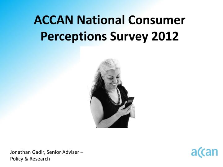 accan national consumer perceptions survey 2012 n.