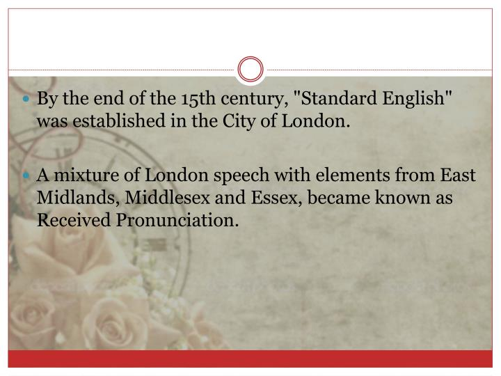 "By the end of the 15th century, ""Standard English"" was established in the City of London"