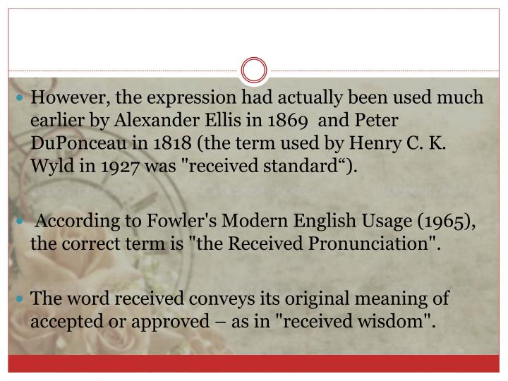 However, the expression had actually been used much earlier by Alexander Ellis in 1869  and Peter