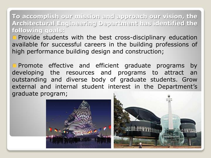 To accomplish our mission and approach our vision, the Architectural Engineering Department has identified the following goals: