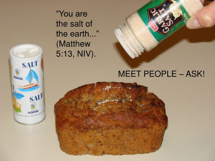 """""""You are the salt of the earth..."""" (Matthew 5:13, NIV)."""