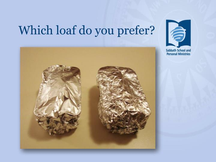 Which loaf do you prefer