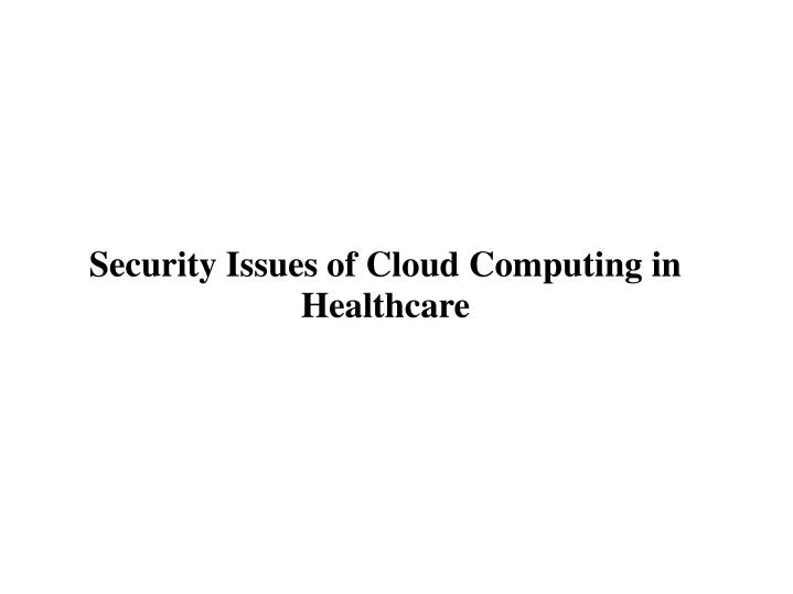 security issues of cloud computing in healthcare n.