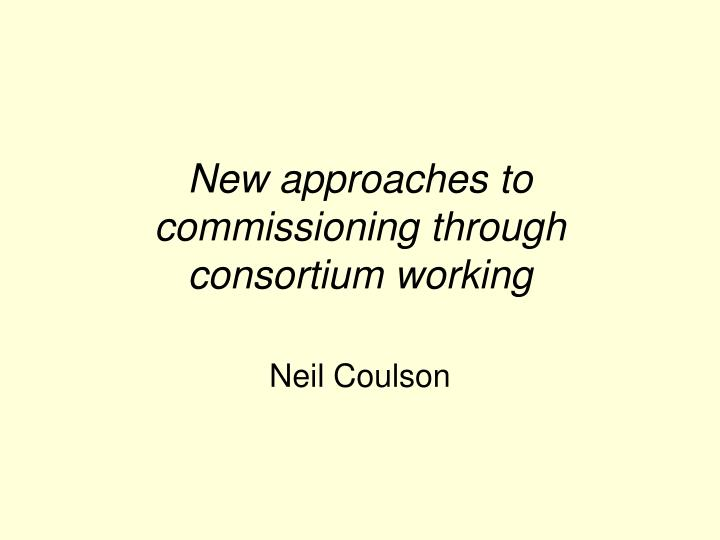 new approaches to commissioning through consortium working n.
