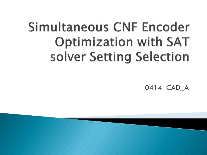 simultaneous cnf encoder optimization with sat solver setting selection n.