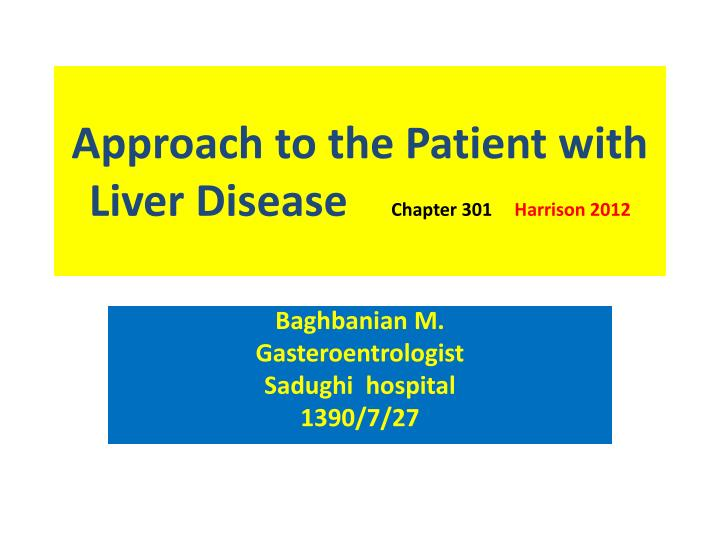approach to the patient with liver disease chapter 301 harrison 2012 n.
