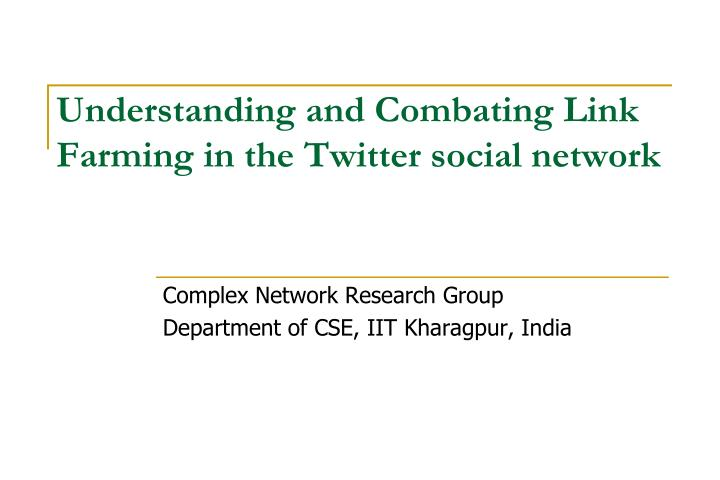 understanding and combating link farming in the twitter social network n.