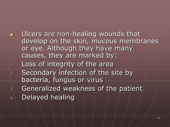 Ulcers are non-healing wounds that develop on the skin, mucous membranes or eye. Although they have many causes, they are marked by: